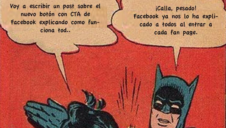 Y dale con el nuevo botón con Call to Action de Facebook…